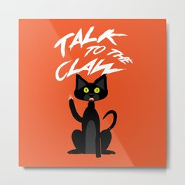 Talk to the Claw Metal Print