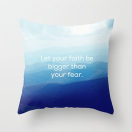 Let your faith be bigger than your fear. Throw Pillow