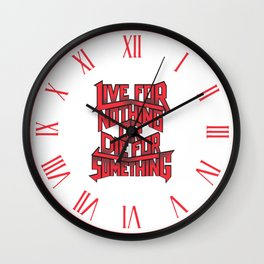 Live for Nothing, Die for Something Wall Clock