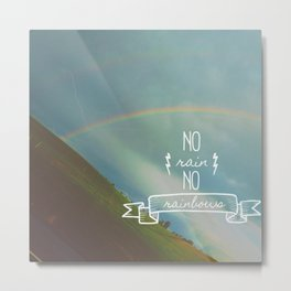 No Rain, No Rainbows Metal Print