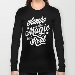 Samba Is Like Magic But Real Long Sleeve T-shirt