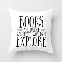Books Are Full of Wonderful Worlds to Explore Throw Pillow