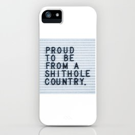 Proud To Be From A Shithole Country iPhone Case