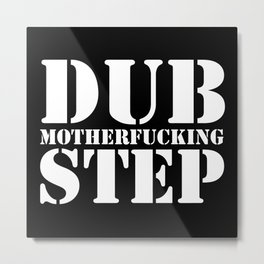Dub Motherf*cking Step EDM Quote Metal Print