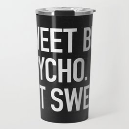 Sweet but psycho. But sweet. Travel Mug