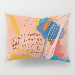 Find Joy. The Abstract Colorful Florals Pillow Sham