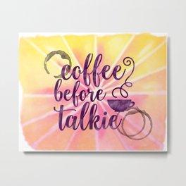 Coffee Before Talkie - Morning Watercolor Coffee Lover's Metal Print