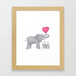 I Love You Tons! Framed Art Print