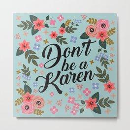 Don't Be A Karen  Metal Print