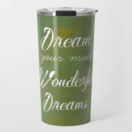 Dream Your Most Wonderful Dreams - Quote - Tattoo Style Font - Greenery Mist Travel Mug
