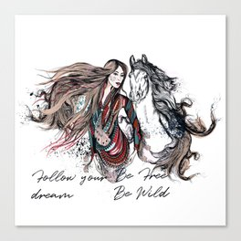 Be wild, be free, follow your dream Canvas Print