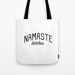 Namaste Bitches - Funny Yoga Quote Tote Bag