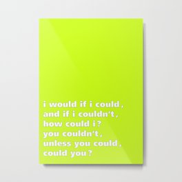 i would if i could - Tongue Twisters Metal Print