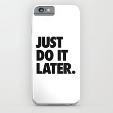 Just Do It Later Slim Case iPhone 6