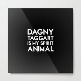 Dagny Taggart is my Spirit Animal Metal Print