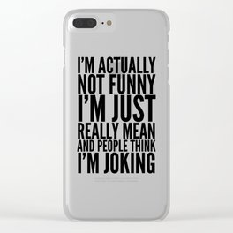 I'M ACTUALLY NOT FUNNY I'M JUST REALLY MEAN AND PEOPLE THINK I'M JOKING Clear iPhone Case
