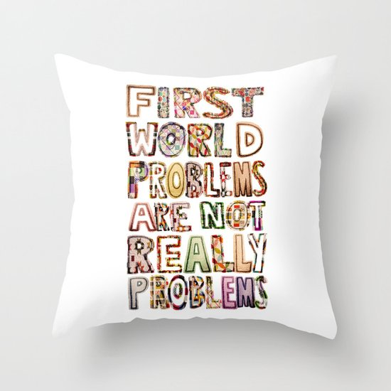 First World Problems *variation Throw Pillow