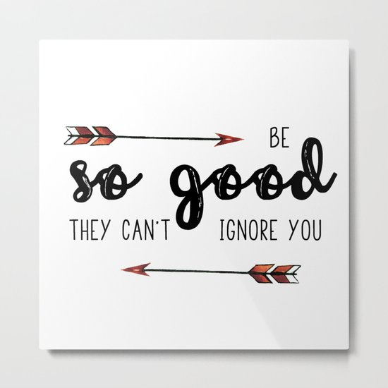 Be so good Metal Print