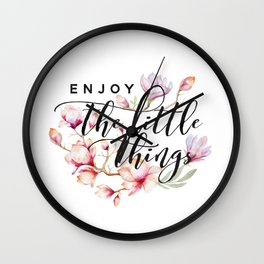 Enjoy the little things magnolias Wall Clock