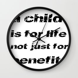 A Child's For Life Not Just For Benefits  Wall Clock