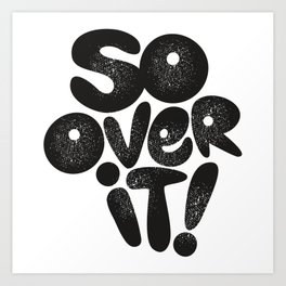 So Over It! Art Print