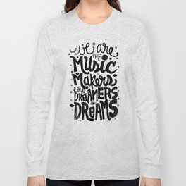 WE ARE THE MUSIC MAKERS... Long Sleeve T-shirt