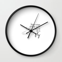 Your Wings Already Exist, Just Fly - Bird Quote Wall Clock