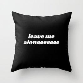 leave me aloneeeeee Throw Pillow