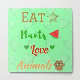 Come plantas, ama a los animales   Eat plants, love animals Metal Print
