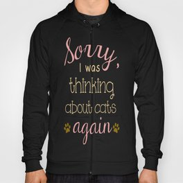 Sorry, I Was Thinking About Cats Again... Hoody