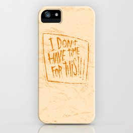 AIN'T GOT TIME iPhone Case