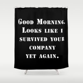 Survived your company Shower Curtain
