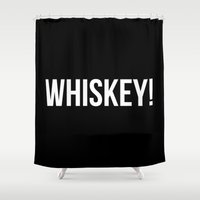 whiskey Shower Curtains featuring WHISKEY! by Alpha-Tone