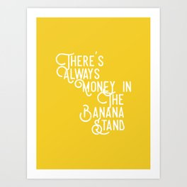 There's Always Money in the Banana Stand (Arrested Development) Kunstdrucke