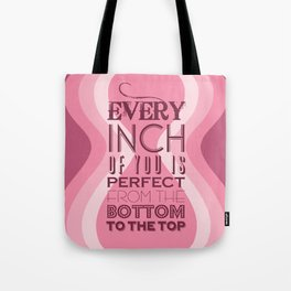 Every Inch of You is Perfect Tote Bag