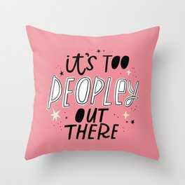 It's Too Peopley Out There Throw Pillow