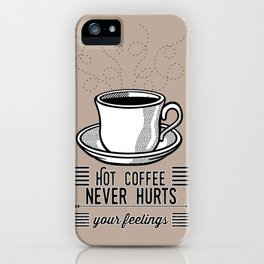 Hot Coffee Never Hurts Your Feelings iPhone Case