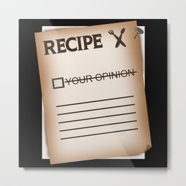 Your opionion wasnt in the recipe Metal Print