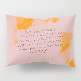 """The Hope Was Subtle, But I Felt It In My Bones: """"I Am Not As Lost As I Feel. I Am On The Journey Home."""" Pillow Sham"""