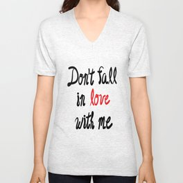Don't Fall in Love with Me Unisex V-Neck