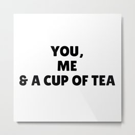 You Me & a Cup of Tea in Black Metal Print
