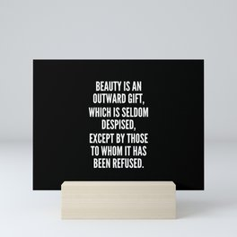 Beauty is an outward gift which is seldom despised except by those to whom it has been refused Mini Art Print