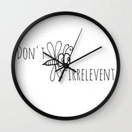 Don't Be Irrelevant Wall Clock