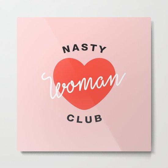 Nasty Woman Club Metal Print