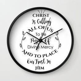 Christ is calling all of us to be People of Divine Mercy and to place our trust in Him Wall Clock