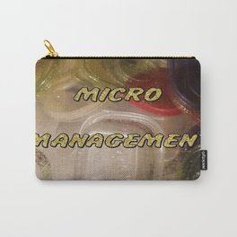 """""""Micro Management"""" Carry-All Pouch"""