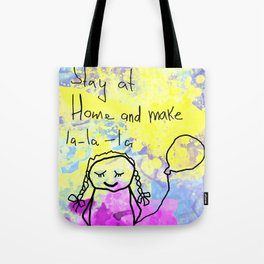 Stay at home and make lalala Tote Bag