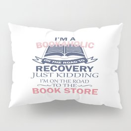 I'M A BOOKAHOLIC Pillow Sham