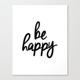 Be Happy black and white monochrome typography poster design bedroom wall art home decor Canvas Print
