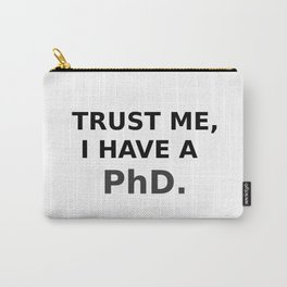 Trust me, I have a PhD. Carry-All Pouch
